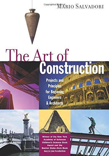 The Art of Construction: Projects and Principles for Beginning Engineers & Architects (Ziggurat Book), Mario Salvadori