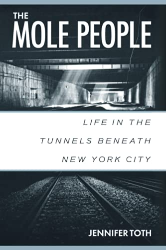 The Mole People: Life in the Tunnels Beneath New York City, Toth, Jennifer