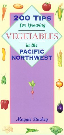 200 Tips for Growing Vegetables in the Pacific Northwest, Stuckey, Maggie