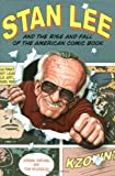 Stan Lee:And the Rise and Fall of the American Comic Book