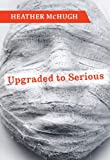 Upgraded to Serious (Lannan Literary Selections), McHugh, Heather