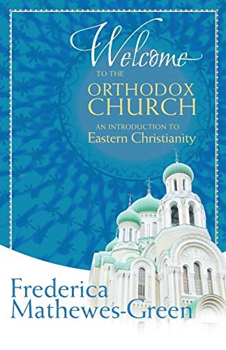 Welcome to the Orthodox Church: An Introduction to Eastern Christianity - Frederica Mathewes-Green