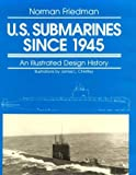 U.S. Submarines Since 1945 : An Illustrated Design History