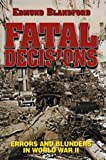 Fatal Decisions: Errors and Blunders in World War II