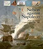 Nelson Against Napoleon : From the Nile to Copenhagen, 1798-1801 (Chatham Pictorial Histories Series)