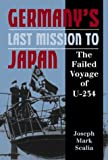 Germanys Last Mission to Japan: The Failed Voyage of U-234