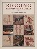 Rigging Period Ship Models: A Step-by-Step Guide to the Intricacies of the Square-Rig