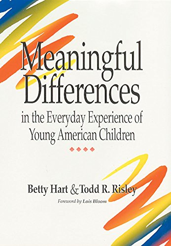 Meaningful Differences in the Everyday Experience of Young American Children, Todd R. Risley; Betty Hart