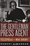 The Gentleman Press Agent: Fifty Years in the Theatrical Trenches with Merle Debuskey (Applause Books), Simonson, Robert