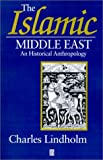 The Islamic Middle East: An Historical Anthropology, Lindholm, Charles