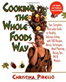 Cooking the Whole Foods Way: Your Complete, Everyday Guide to Healthy, Delicious Eating With 500 Recipes, Menus, Techniques, Meal Planning, Buying Tips, Wit & Wisdom