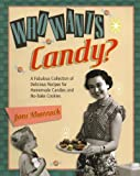 Who Wants Candy?: A Fabulous Collection of Delicious Recipes for Homemade Candies and No-Bake Cookies