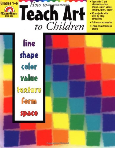 How to Teach Art to Children, Grades 1-6 - Joy Evans, Tanya Skelton