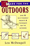 Made for the Outdoors: Over 40 Do-it-Yourself Projects for the Great Outdoors