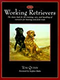The Working Retrievers: The Classic Book for the Training, Care, and Handling of Retrievers for Hunting and Field Trials (Hardcover) by Stephen J. Bodio (Foreword), Tom Quinn