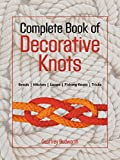 The Complete Book of Decorative Knots The Complete Book of Decorative Knots Lanyard Knots, Button Knots, Globe Knots, Turk's Heads, Mats, Hitching, Chains, Platis