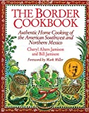 The Border Cookbook: Authentic Home Cooking of the Americam Southwest and Northern Mexico