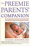 The Preemie Parents' Companion: The Essential Guide to Caring for Your Premature Baby in the Hospital, at Home, and Through the First Years