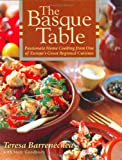 The Basque Table: Passionate Home Cooking from One of Europe's Great Regional Cuisines