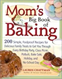 Mom's Big Book of Baking: 200 Simple, Foolproof Recipes for Delicious Family Treats to Get You Through Every Birthday Party, Class Picnic, Potluck, Bake Sale, Holiday, and