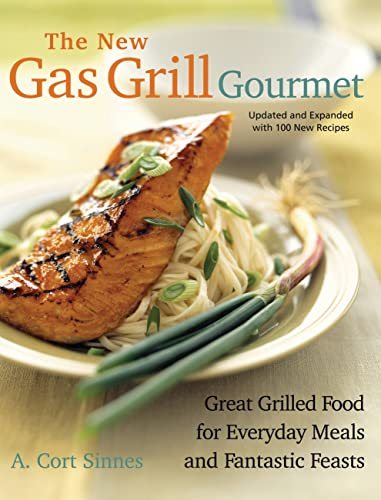 New Gas Grill Gourmet: Great Grilled Food For Everyday Meals And Fantastic Feasts, Sinnes, A. Cort
