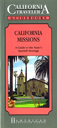 California Missions: A Guide to the State's Spanish Heritage (California Traveler)