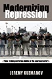 Modernizing Repression: Police Training and Nation Building in the American Century