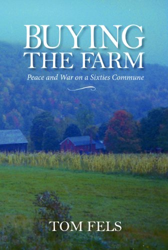 Buying the Farm: Peace and War on a Sixties Commune, Fels, Tom