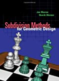 Subdivision Methods for Geometric Design: A Constructive Approach (Morgan Kaufmann Series in Computer Graphics and Geometric Modeling) by Joe Warren, Henrik Weimer