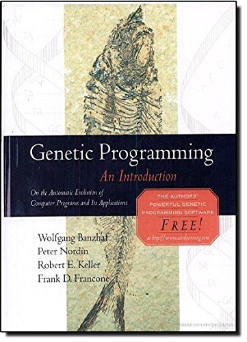 748. Genetic Programming: An Introduction (The Morgan Kaufmann Series in Artificial Intelligence)