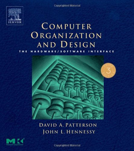 Computer Organization and Design, Third Edition: The Hardware/Software Interface, Third Edition (The Morgan Kaufmann Series in Computer Architecture and Design)
