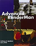 Advanced RenderMan: Creating CGI for Motion Pictures (Morgan Kaufmann Series in Computer Graphics and Geometric Modeling) by Anthony A. Apodaca, Larry Gritz