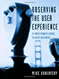 Observing the User Experience: A Practitioner's Guide to User Research (Morgan Kaufmann Series in Interactive Technologies)