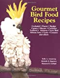 Gourmet Bird Food Recipes: For Your Cockatiel, Parrot, and Other Avian Companions (Pet Care Books)