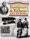 A Genealogist's Guide to Discovering Your Immigrant and Ethnic Ancestors: How to Find and Record Your Unique Heritage