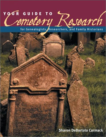 Your Guide to Cemetery Research, Sharon DeBartolo Carmack
