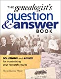 Genealogists Question and Answer Book: Solutions and Advice for Maximizing Your Research Results