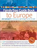Family Tree Guide Book to Europe: Your Passport to Tracing Your Genealogy Across Europe