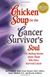 Chicken Soup for the Surviving Soul: 101 Healing Stories to Comfort Cancer Patients and Their Loved Ones