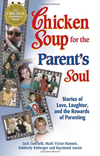 Chicken Soup for the Parent's Soul: 101 Stories of Loving, Learning and Parenting