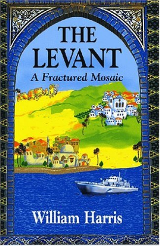 The Levant: A Fractured Mosaic (Princeton Series on the Middle East), Harris, William W.