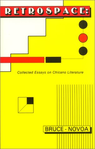 Retrospace: Collected Essays on Chicano Literature Theory and History, Bruce-Novoa