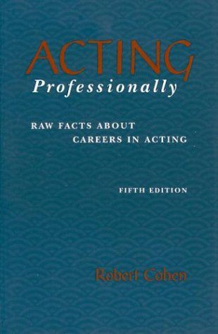 Acting Professionally: Raw Facts About Careers in Acting, Cohen, Robert