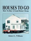 Houses to Go: How to Buy a Good Home Cheap, Williams, Robert L.