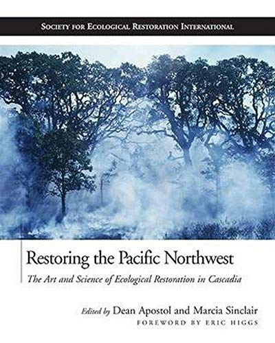 Restoring the Pacific Northwest: The Art and Science of Ecological Restoration in Cascadia (The Science and Practice of Ecological Restoration Series)