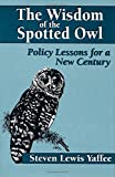 The Wisdom of the Spotted Owl: Policy Lessons For A New Century, Yaffee, Steven Lewis
