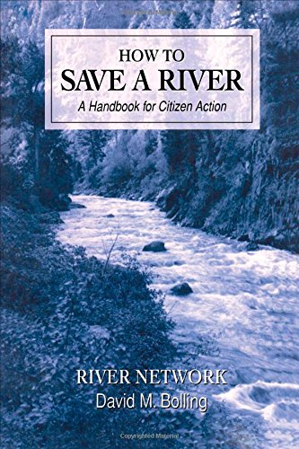 How to Save a River: A Handbook For Citizen Action, Bolling, David M