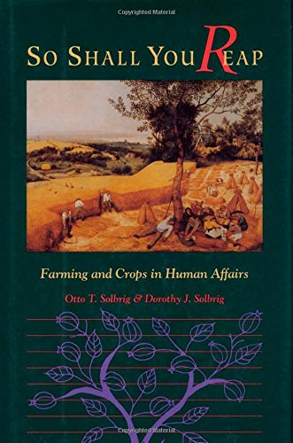 So Shall You Reap: Farming And Crops In Human Affairs, Solbrig, Otto; Solbrig, Dorothy J.