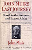 Jon Muir's Last Journey South to the Amazon and East to Africa: Unpublished Journals and Selected Correspondence