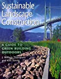 Sustainable Landscape Construction : A Guide to Green Building Outdoors by J. William Thompson, Kim Sorvig, Craig D. Farnsworth (Illustrator)